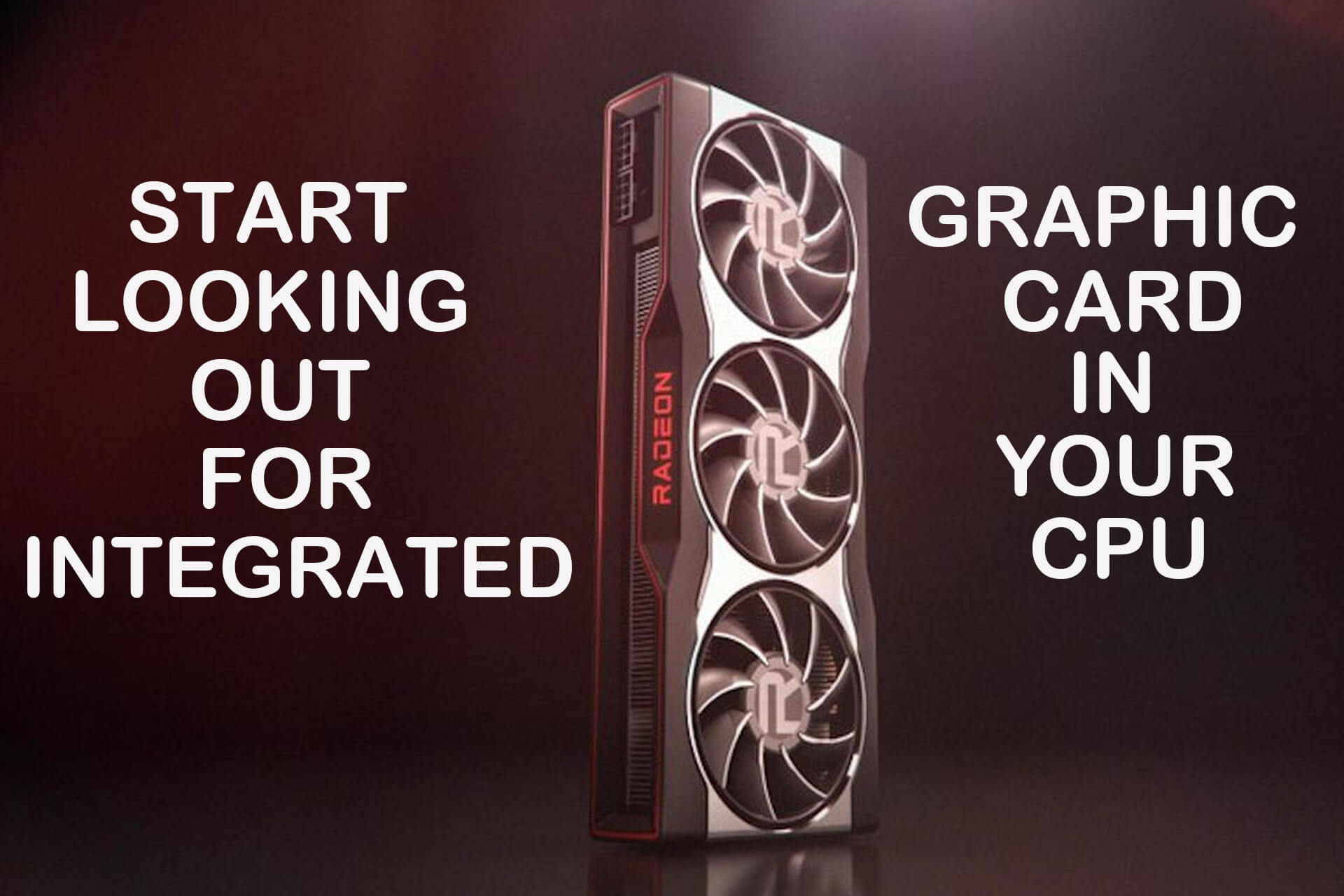 Look for integrated graphic card in your CPU