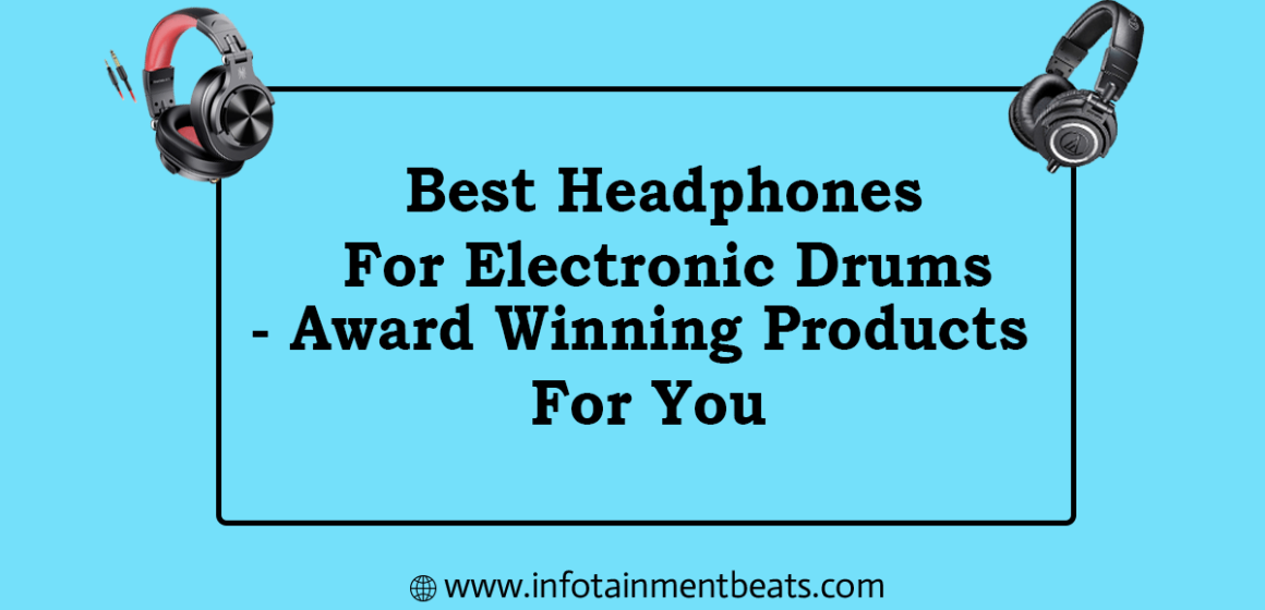 Best Headphones For Electronic Drums - Award Winning Products For You