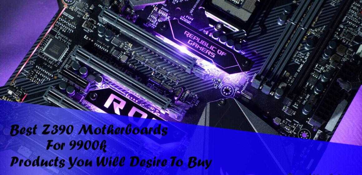 Best Z390 Motherboards For 9900k