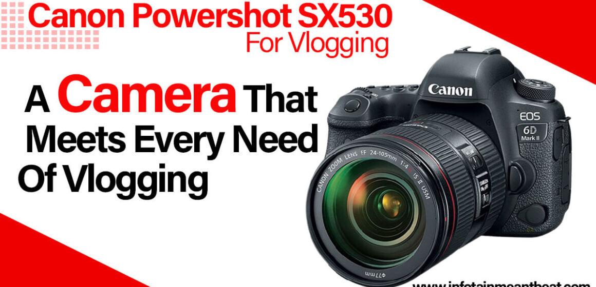 Canon Powershot SX530 For Vlogging