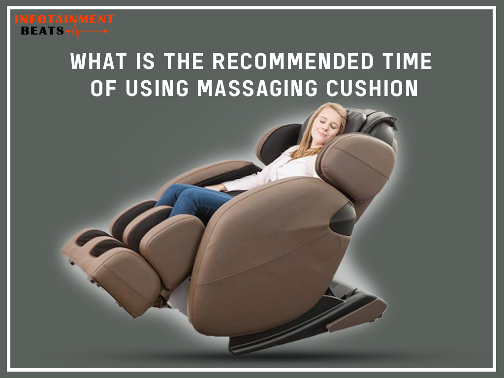 What Is The Recommended Time Of Using Massaging Cushion?