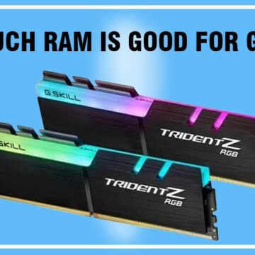 How Much Ram Is Good For Gaming?