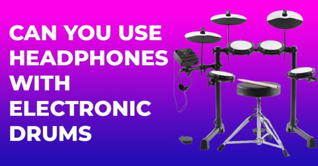 Can You Use Headphones With Electronic Drums