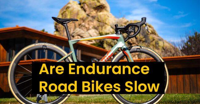 Are Endurance Road Bikes Slow