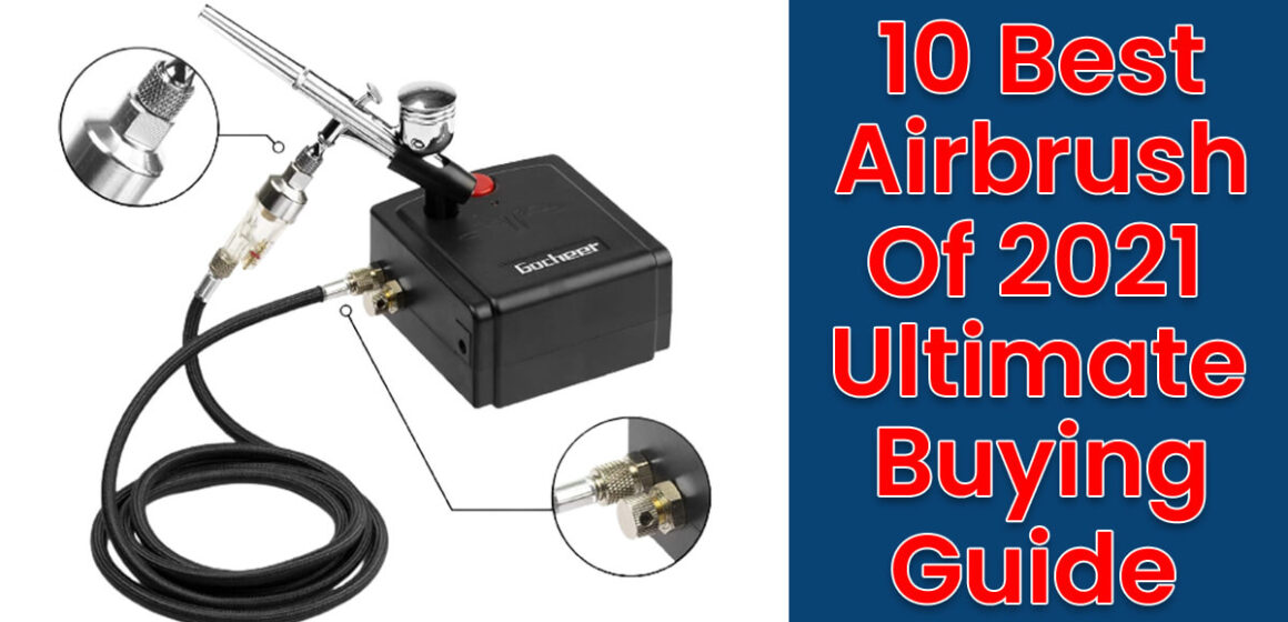 10 Best Airbrush Of 2021 - Ultimate Buying Guide