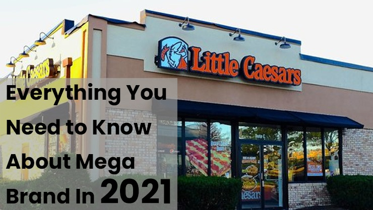 Little Caesars - Everything You Need to Know About Mega Brand In 2021